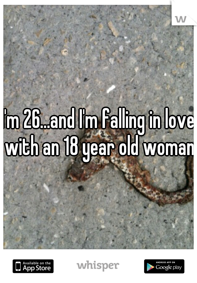 I'm 26...and I'm falling in love with an 18 year old woman