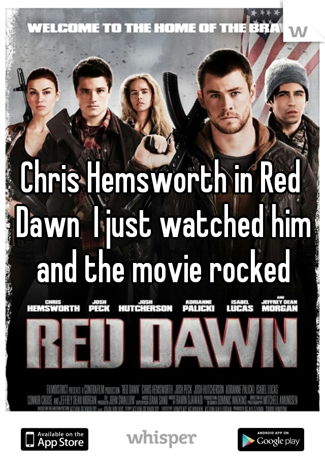 Chris Hemsworth in Red Dawn  I just watched him and the movie rocked