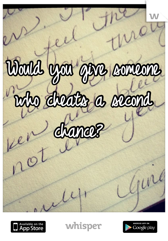 Would you give someone who cheats a second chance?