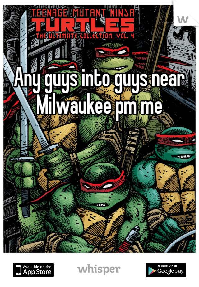 Any guys into guys near Milwaukee pm me