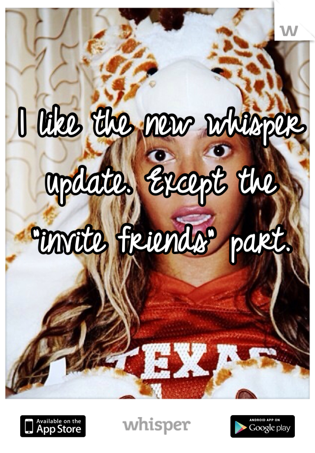 """I like the new whisper update. Except the """"invite friends"""" part."""