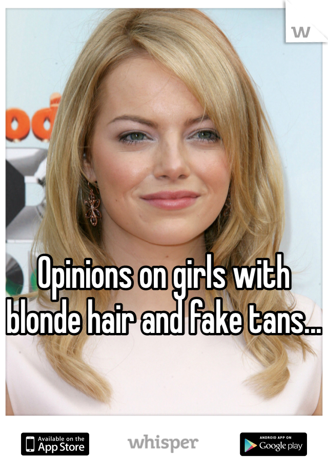 Opinions on girls with blonde hair and fake tans...