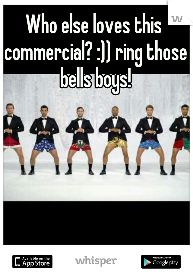 Who else loves this commercial? :)) ring those bells boys!