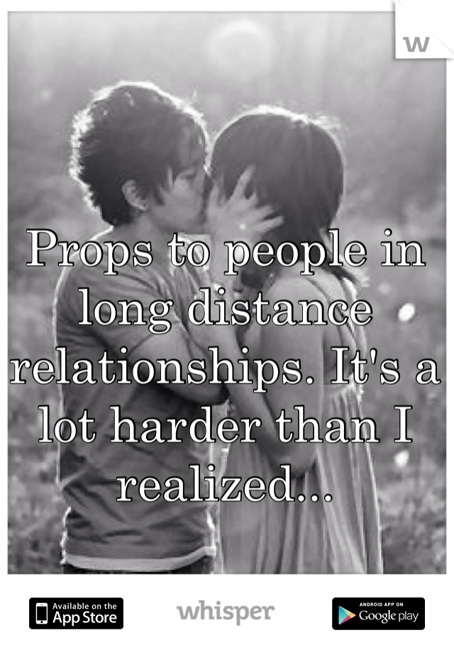 Props to people in long distance relationships. It's a lot harder than I realized...