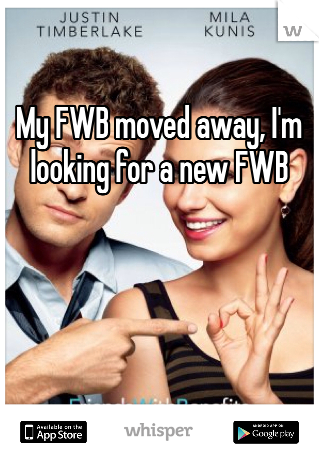 My FWB moved away, I'm looking for a new FWB
