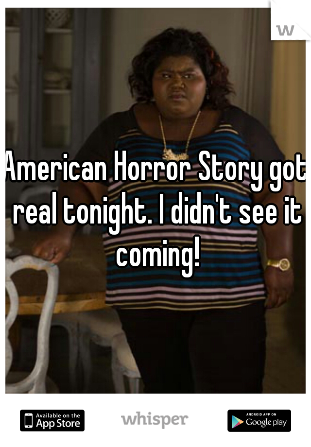 American Horror Story got real tonight. I didn't see it coming!