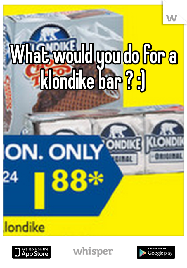 What would you do for a klondike bar ? :)