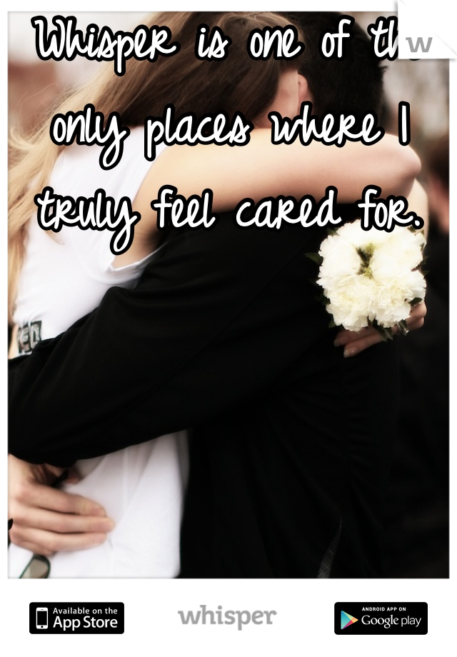 Whisper is one of the only places where I truly feel cared for.