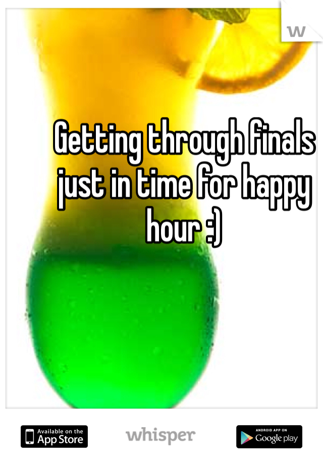 Getting through finals just in time for happy hour :)