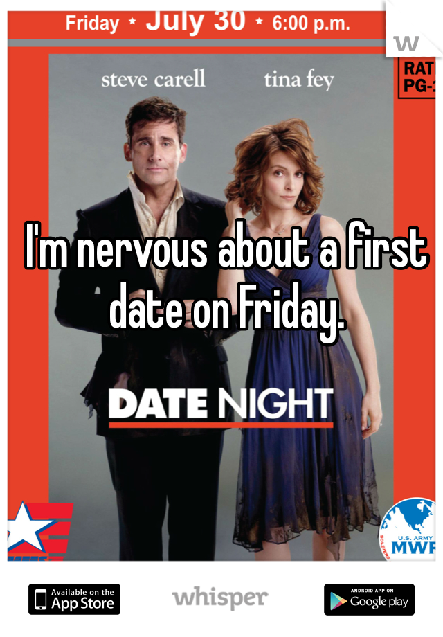 I'm nervous about a first date on Friday.