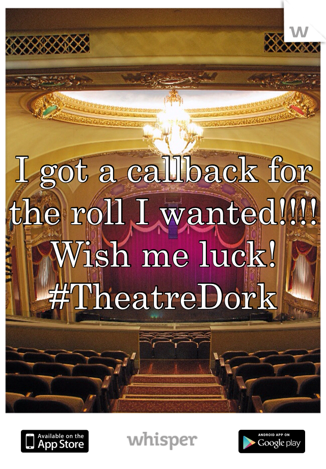I got a callback for the roll I wanted!!!! Wish me luck! #TheatreDork