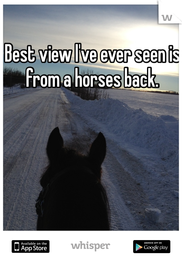 Best view I've ever seen is from a horses back.