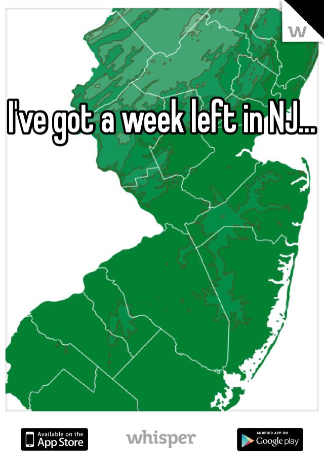 I've got a week left in NJ...