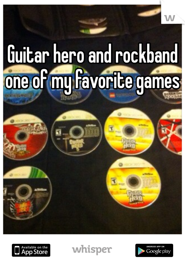 Guitar hero and rockband one of my favorite games