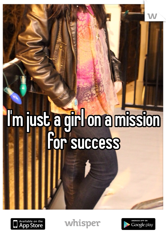 I'm just a girl on a mission for success