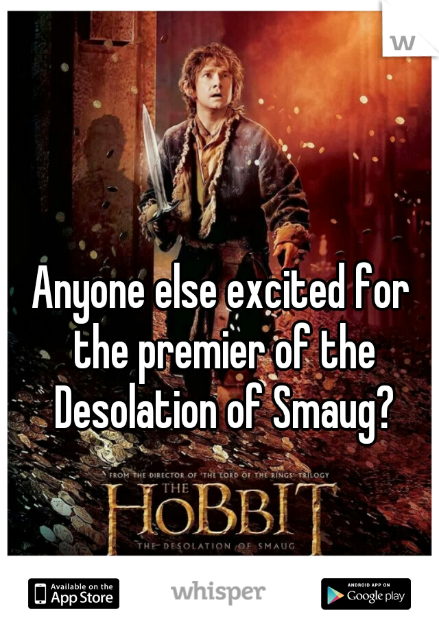 Anyone else excited for the premier of the Desolation of Smaug?