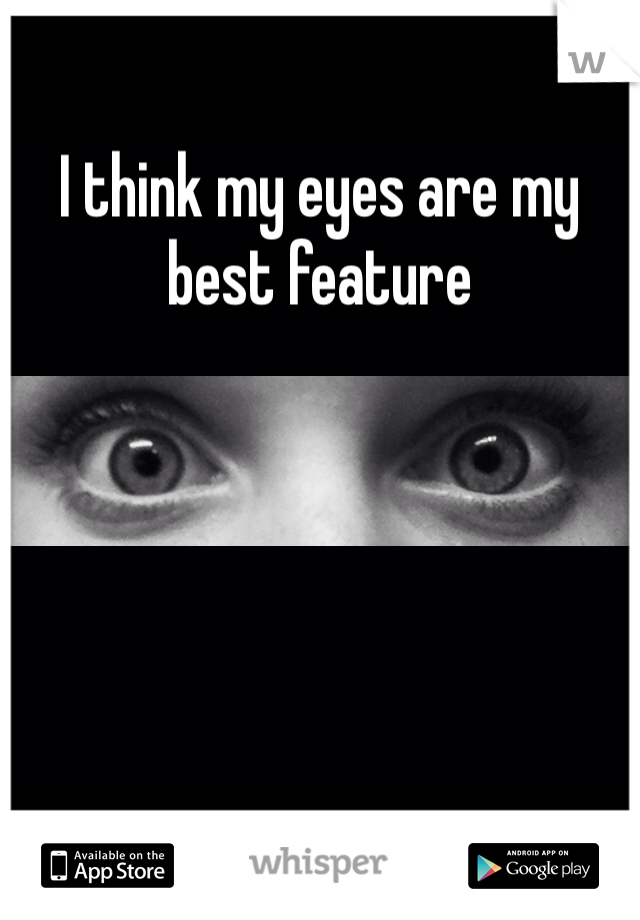 I think my eyes are my best feature
