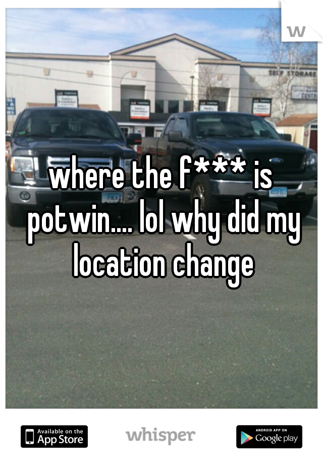 where the f*** is potwin.... lol why did my location change