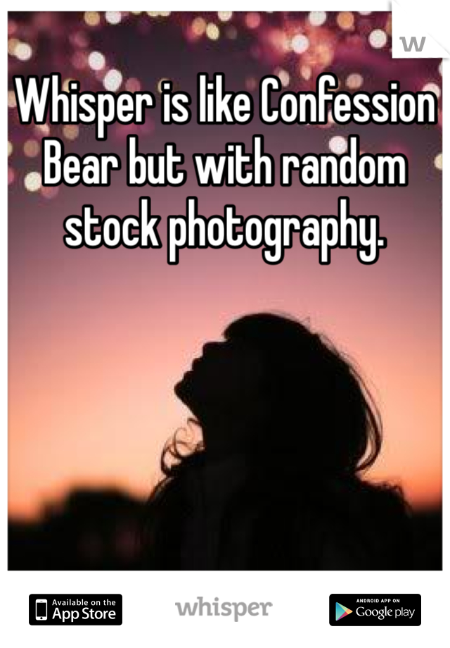Whisper is like Confession Bear but with random stock photography.