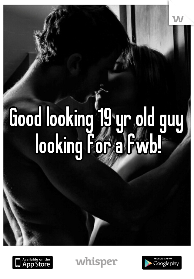 Good looking 19 yr old guy looking for a fwb!