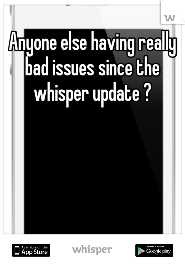 Anyone else having really bad issues since the whisper update ?
