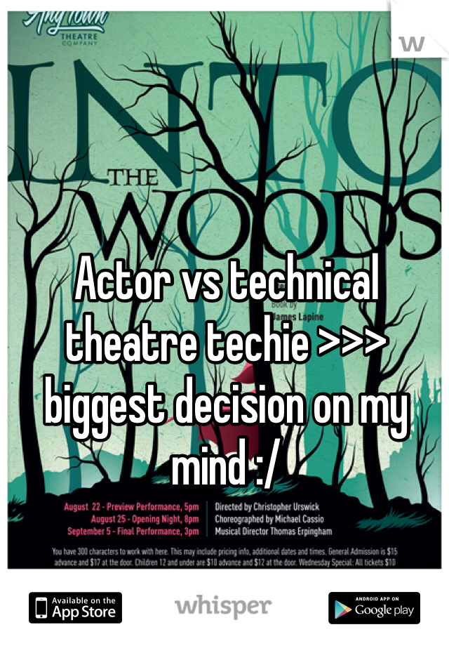 Actor vs technical theatre techie >>> biggest decision on my mind :/