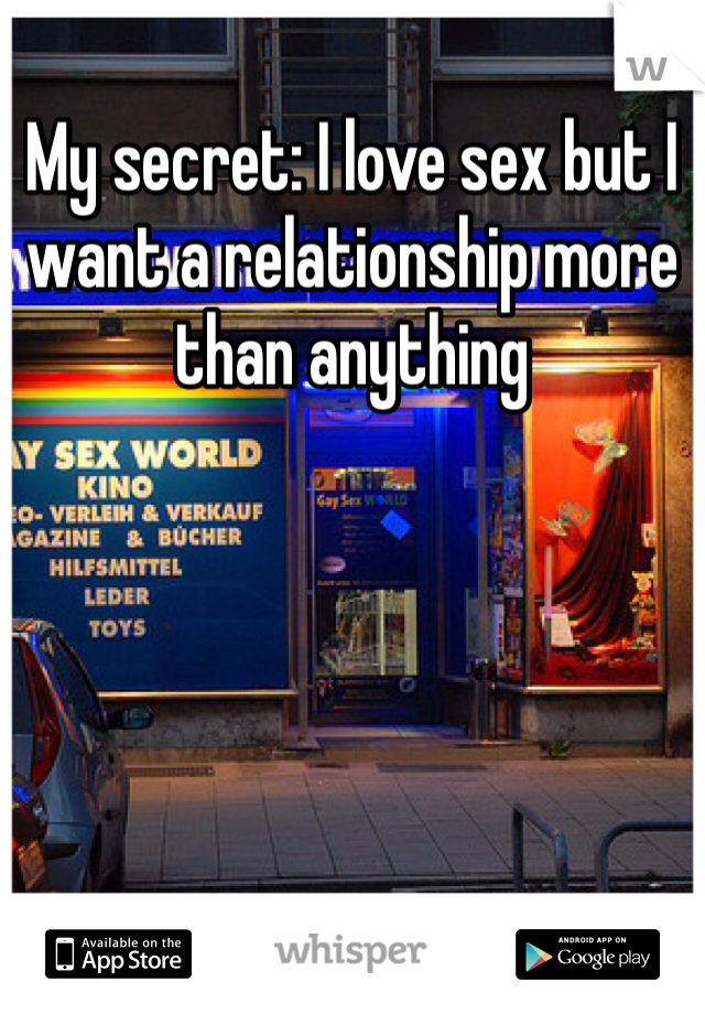 My secret: I love sex but I want a relationship more than anything