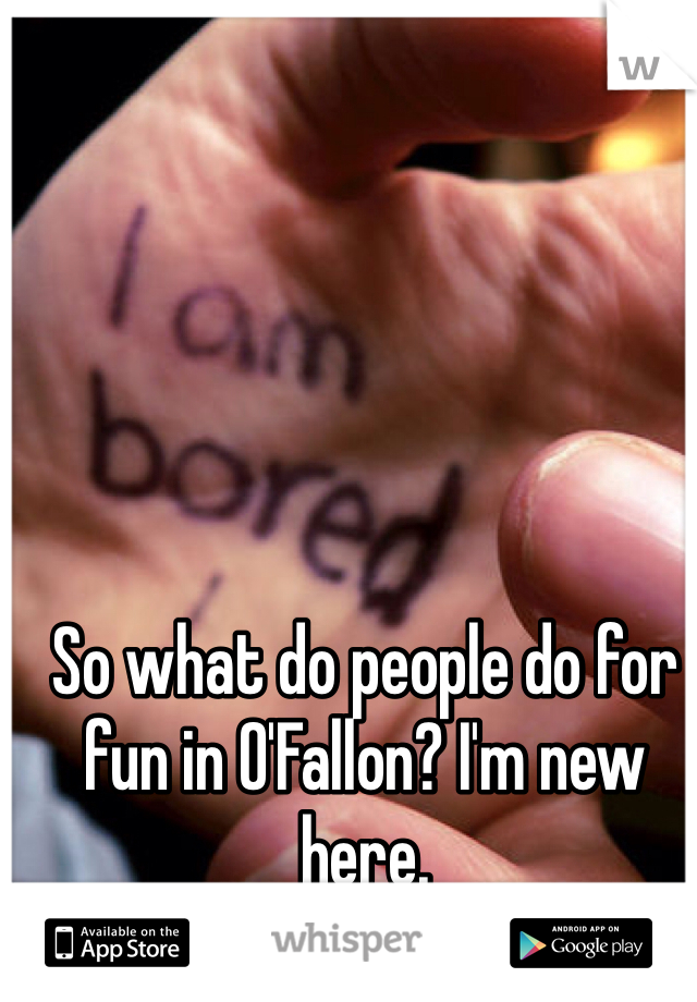So what do people do for fun in O'Fallon? I'm new here.