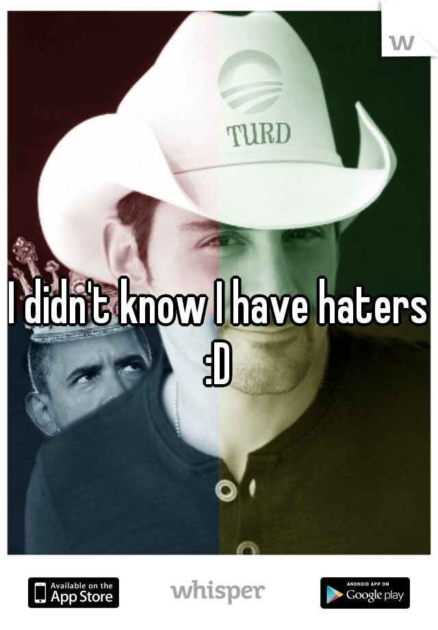 I didn't know I have haters :D