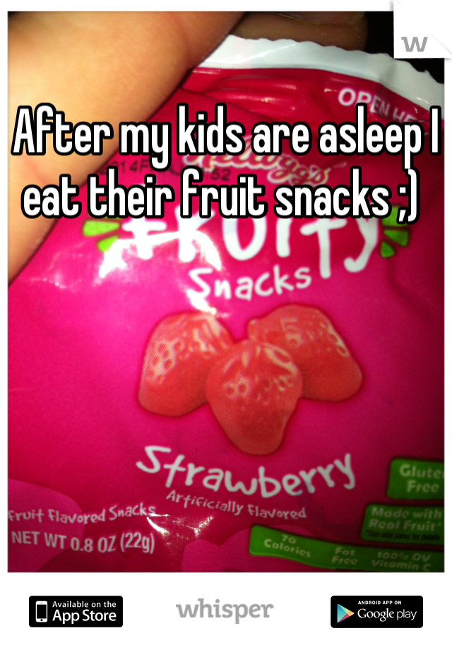 After my kids are asleep I eat their fruit snacks ;)