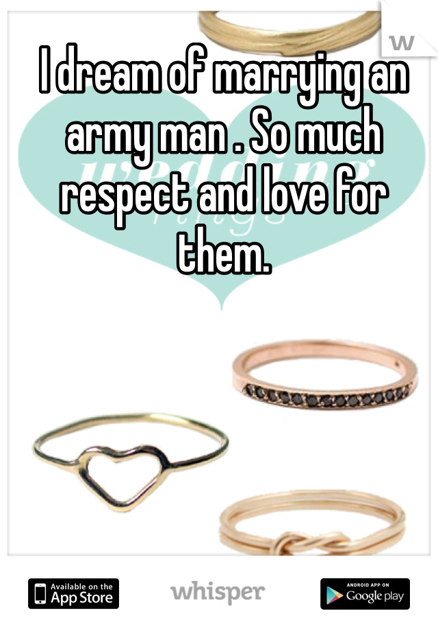 I dream of marrying an army man . So much respect and love for them.