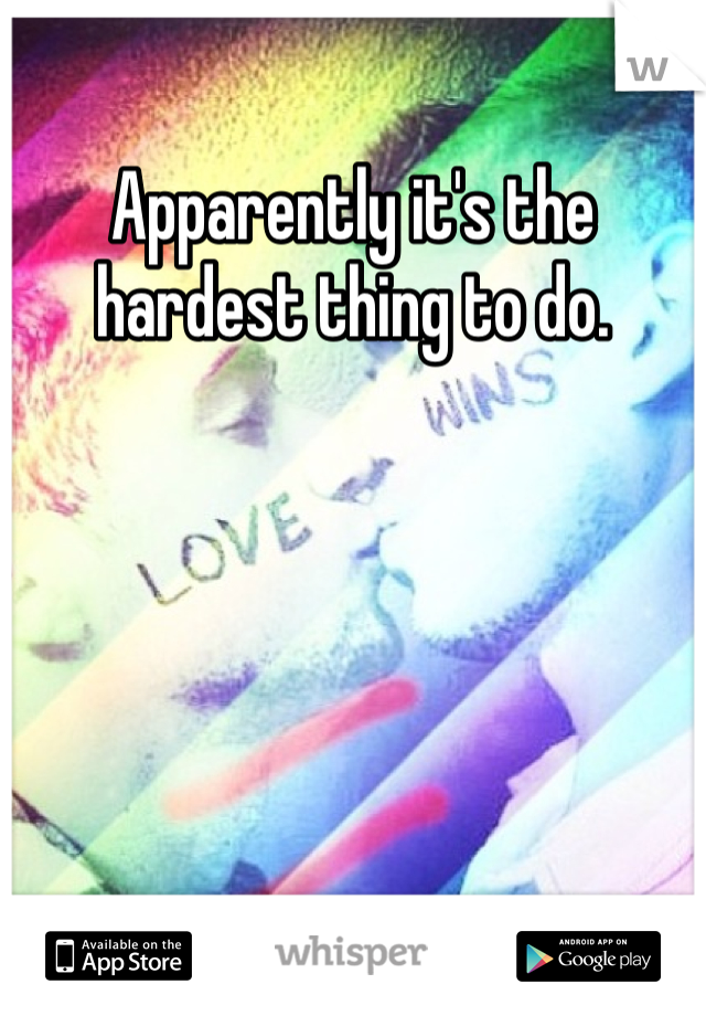 Apparently it's the hardest thing to do.