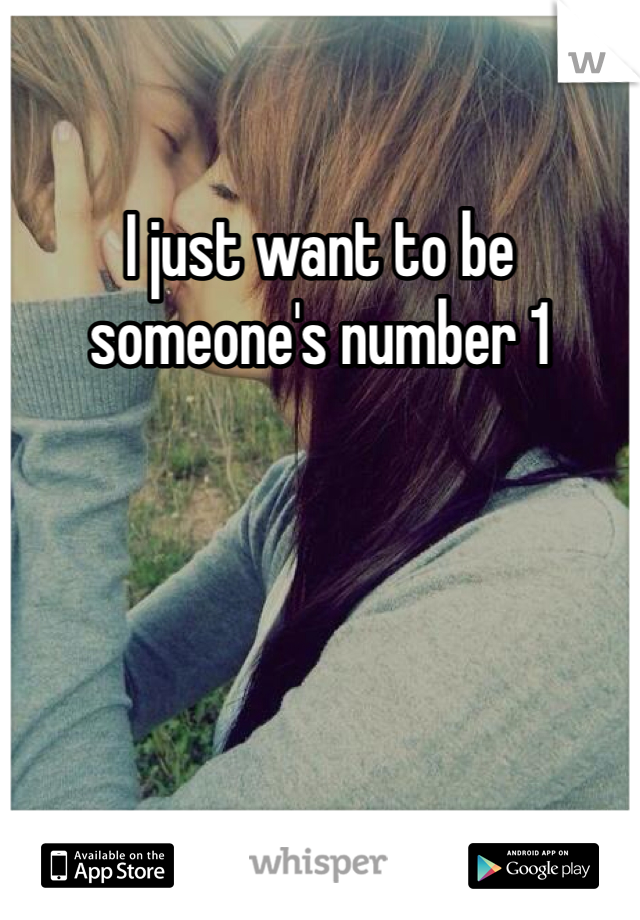 I just want to be someone's number 1