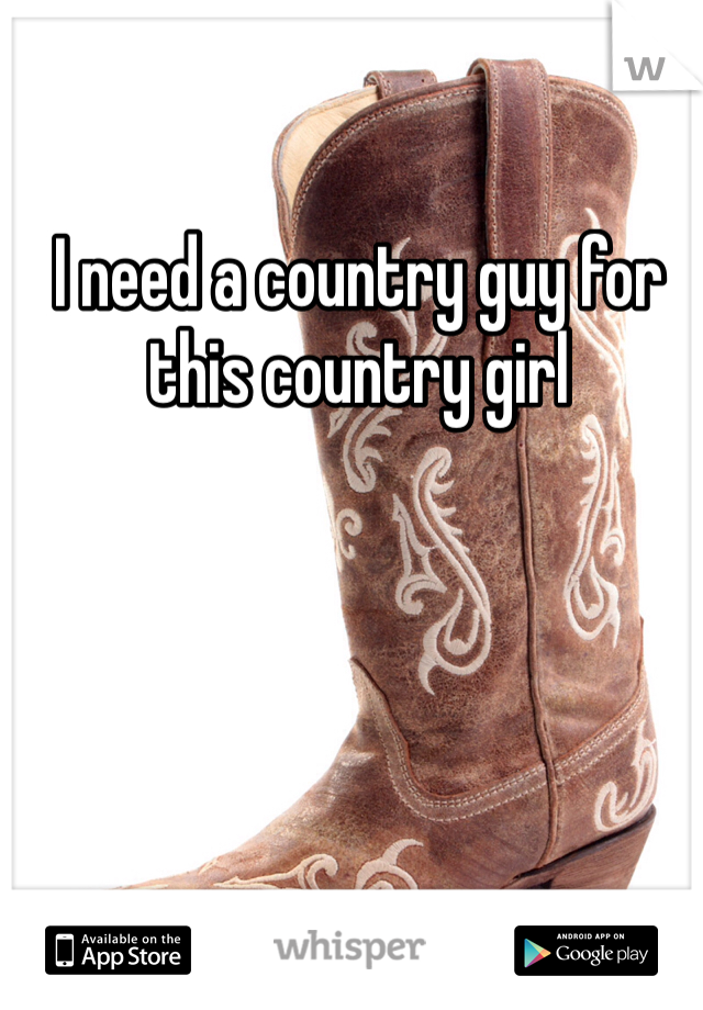 I need a country guy for this country girl