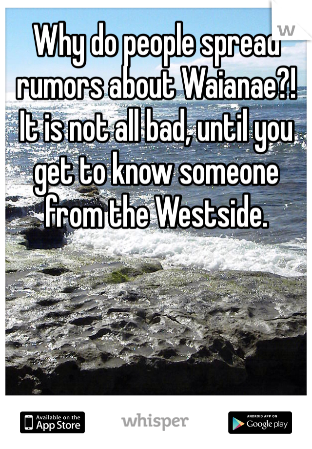 Why do people spread rumors about Waianae?! It is not all bad, until you get to know someone from the Westside.