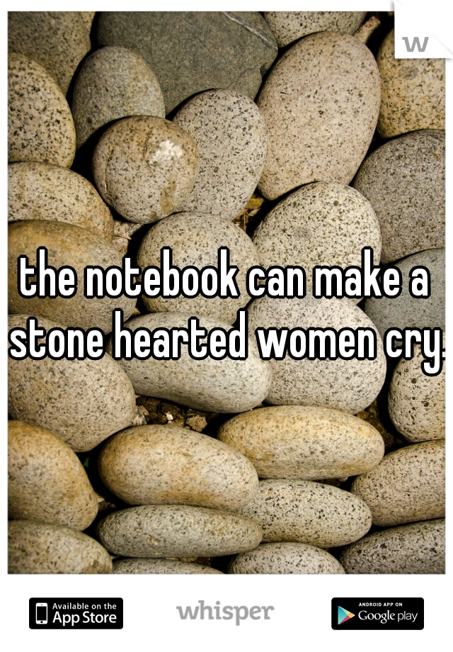 the notebook can make a stone hearted women cry.