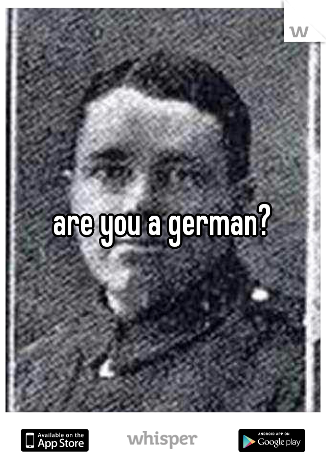 are you a german?