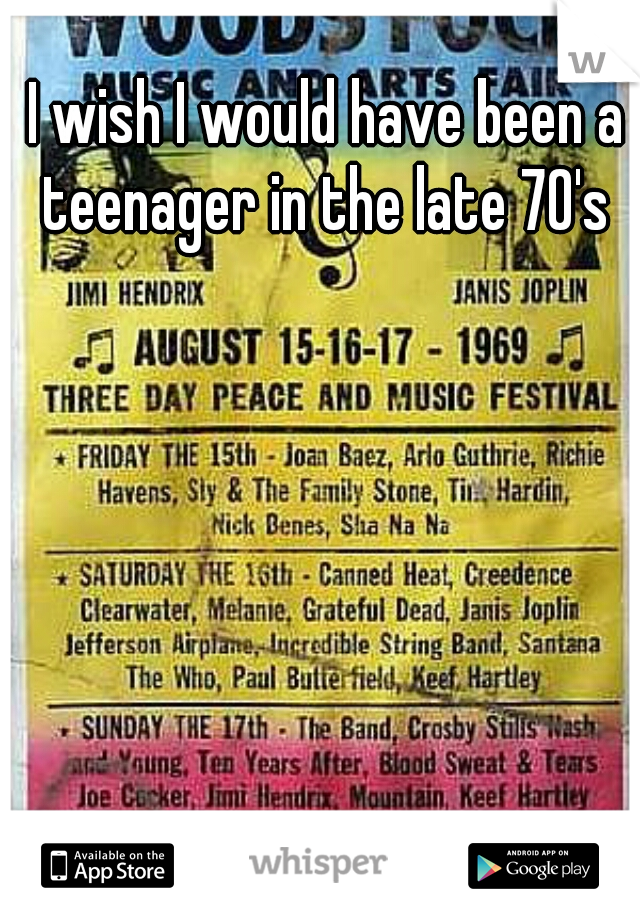 I wish I would have been a teenager in the late 70's