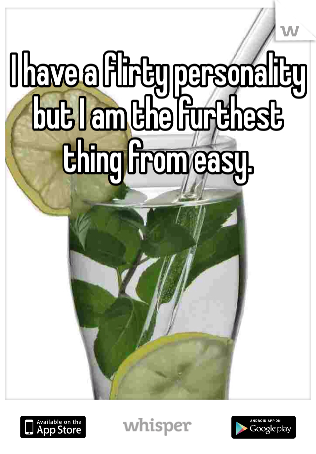 I have a flirty personality but I am the furthest thing from easy.