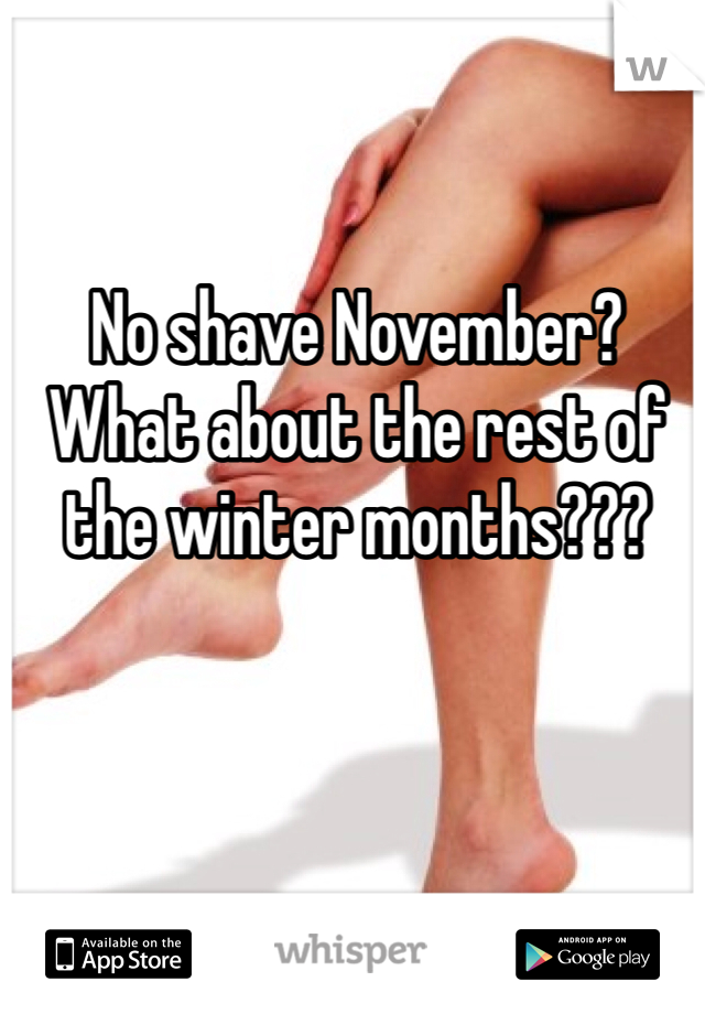No shave November? What about the rest of the winter months???