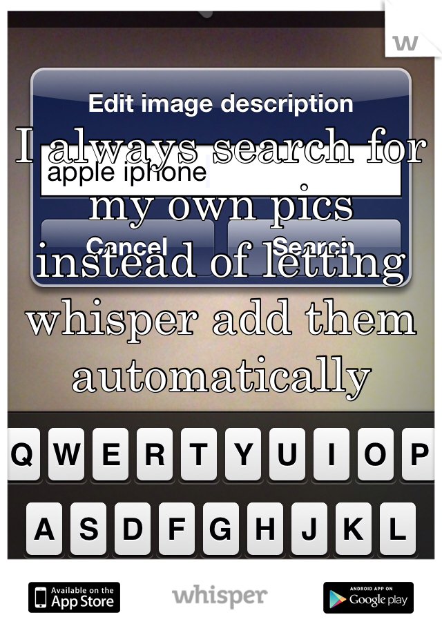 I always search for my own pics instead of letting whisper add them automatically