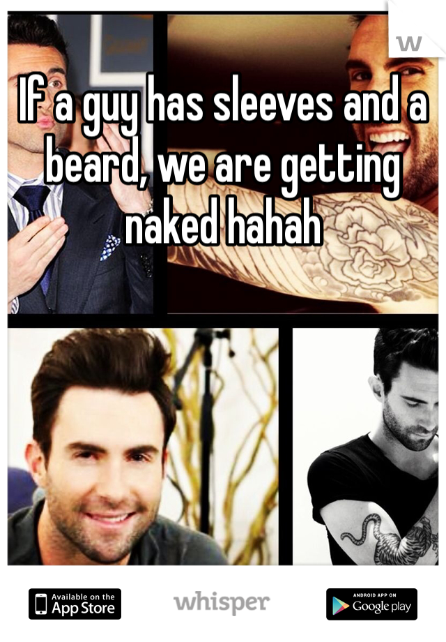 If a guy has sleeves and a beard, we are getting naked hahah