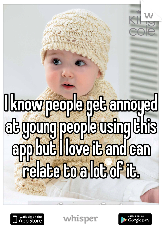 I know people get annoyed at young people using this app but I love it and can relate to a lot of it.