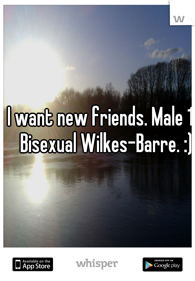 I want new friends. Male 17 Bisexual Wilkes-Barre. :)