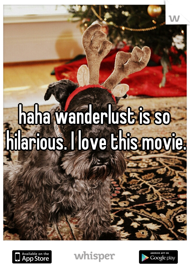 haha wanderlust is so hilarious. I love this movie.