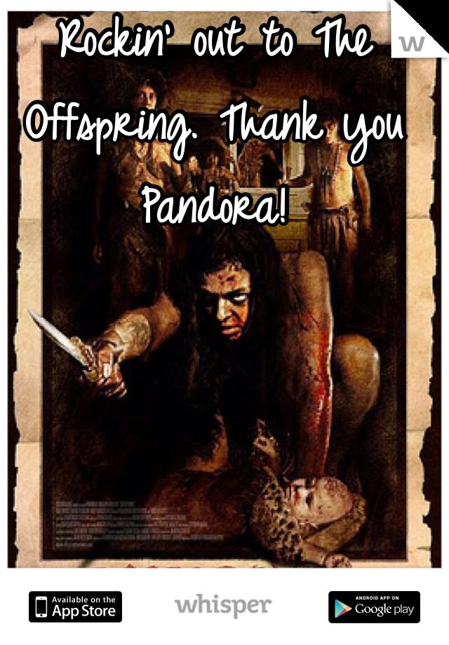 Rockin' out to The Offspring. Thank you Pandora!