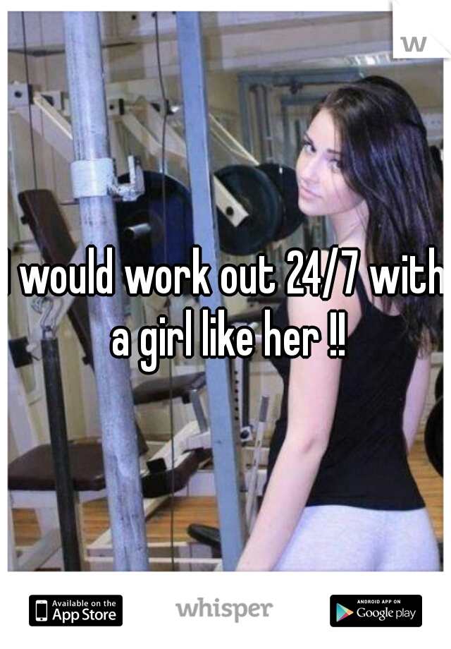 I would work out 24/7 with a girl like her !!