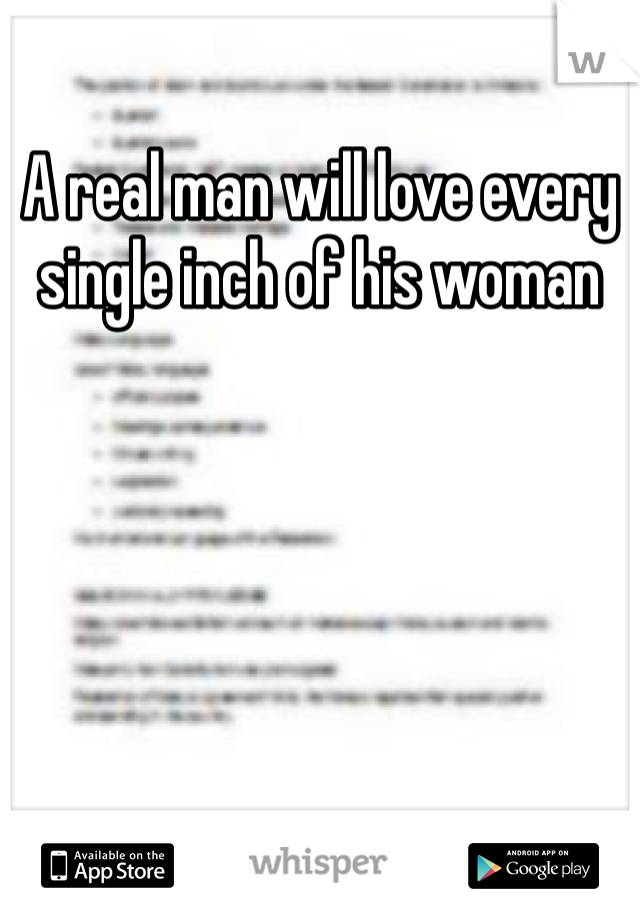 A real man will love every single inch of his woman