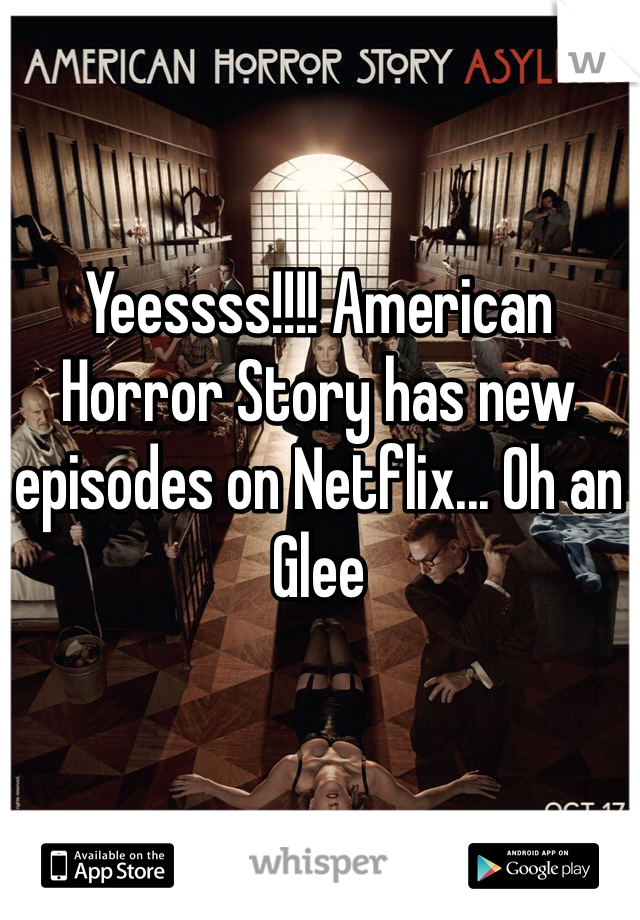 Yeessss!!!! American Horror Story has new episodes on Netflix... Oh an Glee
