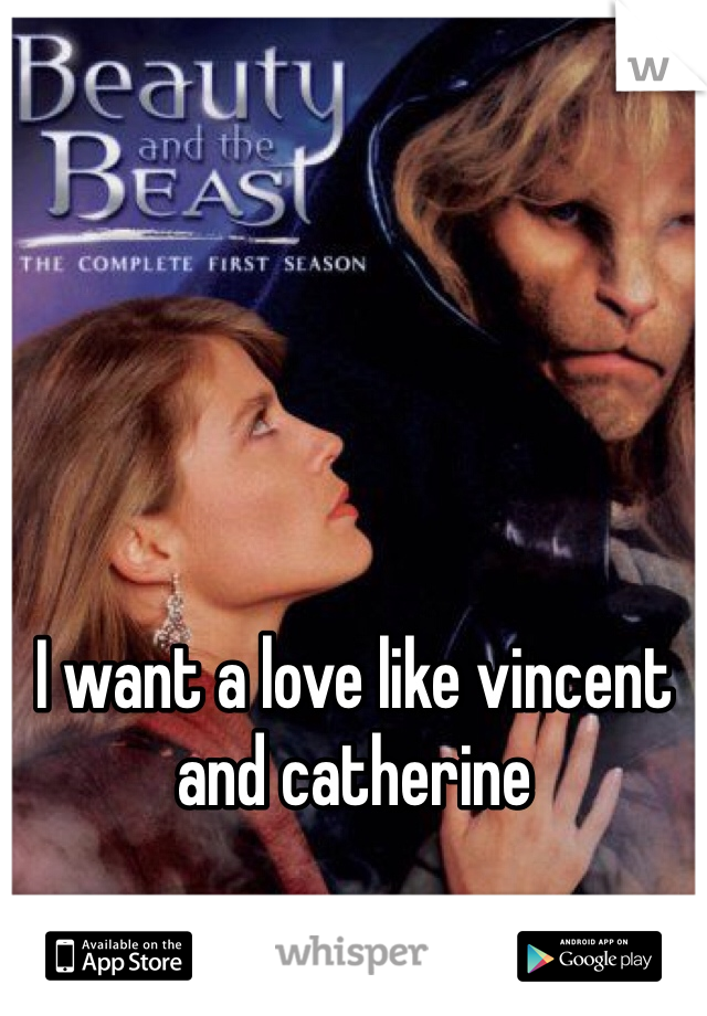 I want a love like vincent and catherine